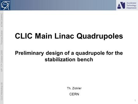 CLIC Workshop 08 14 th -17 th October 2008 Thomas Zickler AT/MCS/MNC 1 CLIC Main Linac Quadrupoles Preliminary design of a quadrupole for the stabilization.