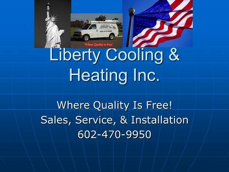 Liberty Cooling & Heating Inc. Where Quality Is Free! Sales, Service, & Installation 602-470-9950.