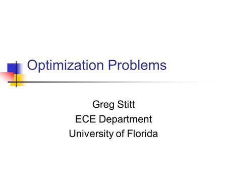 Optimization Problems Greg Stitt ECE Department University of Florida.