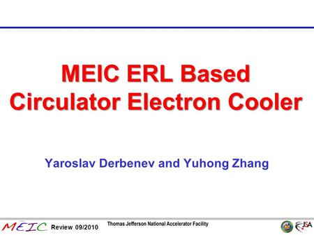 Page 1 Review 09/2010 MEIC ERL Based Circulator Electron Cooler Yaroslav Derbenev and Yuhong Zhang.