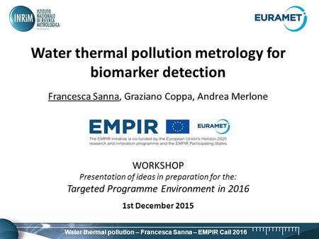 Francesca Sanna – 12/15-09-2014 Roma – IMEKOFOODS Water thermal pollution – Francesca Sanna – EMPIR Call 2016 Water thermal pollution metrology for biomarker.