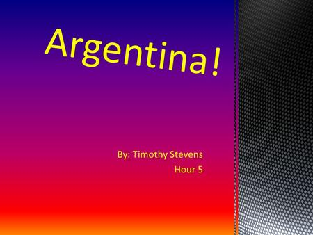 By: Timothy Stevens Hour 5 Argentina!. Facts & Figures  Population (2012 est.): 42,192,494 (growth rate: 1.0%);  Capital and largest city: Buenos Aires,