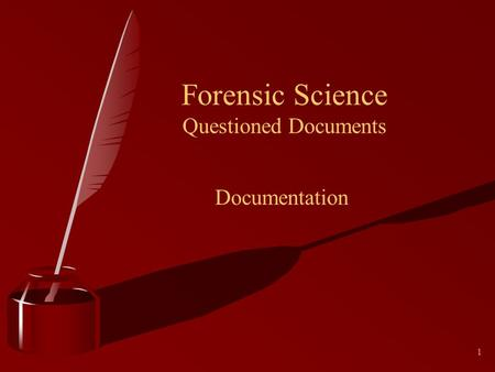 1 Forensic Science Questioned Documents Documentation.