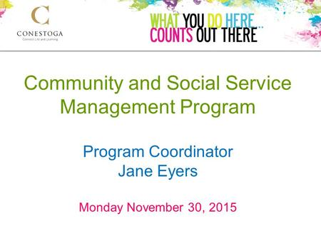 Community and Social Service Management Program Program Coordinator Jane Eyers Monday November 30, 2015.