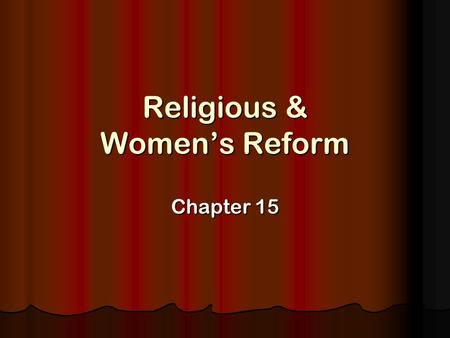 Religious & Women's Reform Chapter 15. Religious Reform The Second Great Awakening: religious movement that swept America in the early 1800's The Second.