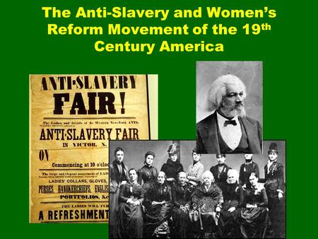 The Anti-Slavery and Women's Reform Movement of the 19 th Century America.