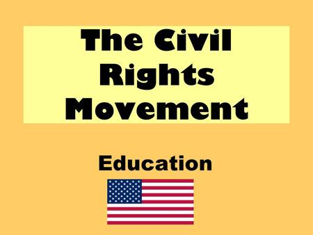 The Civil Rights Movement Education. Aims: Examine how the Civil Rights campaign led to changes in education.