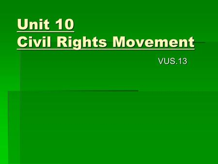 Unit 10 Civil Rights Movement VUS.13. Brown v Board of Education  Supreme Court decision that segregated schools are unequal and must desegregate  Included.