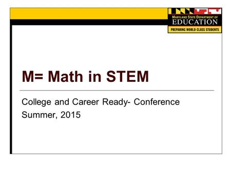 M= Math in STEM College and Career Ready- Conference Summer, 2015.