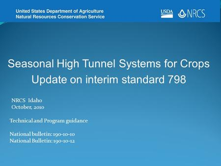 Seasonal High Tunnel Systems for Crops Update on interim standard 798 Technical and Program guidance National bulletin: 190-10-10 National Bulletin: 190-10-12.