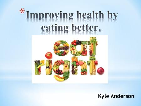 Kyle Anderson. Know caloric intake for each day Know what to eat to meet your nutritional requirements Keep track of what you are eating Understand your.