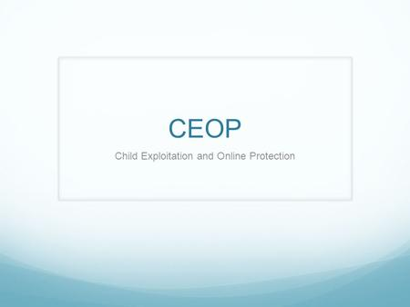 CEOP Child Exploitation and Online Protection. Think U Know A website with useful videos and advice for children, parents and teachers. Report facility.