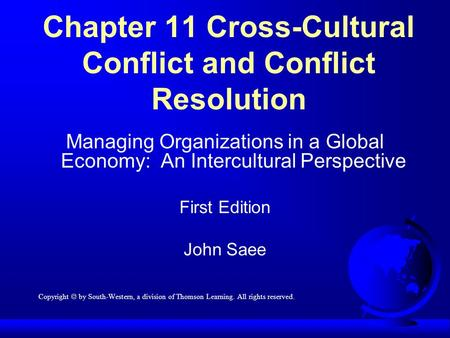 Chapter 11 Cross-Cultural Conflict and Conflict Resolution Managing Organizations in a Global Economy: An Intercultural Perspective First Edition John.