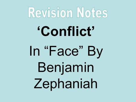 "'Conflict' In ""Face"" By Benjamin Zephaniah. In some parts of the book, Martin is conflicted by other people. With Natalie, their break-up effects his."