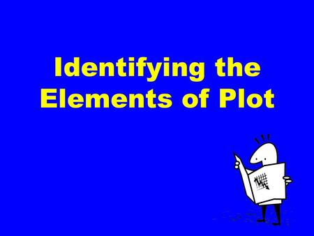 Identifying the Elements of Plot. Plot (definition) Plot is the organized pattern or sequence of events that make up a story. Every plot is made up of.