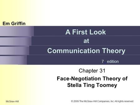 Em Griffin A First Look at Communication Theory 7 th edition © 2009 The McGraw-Hill Companies, Inc. All rights reserved. McGraw-Hill Chapter 31 Face-Negotiation.