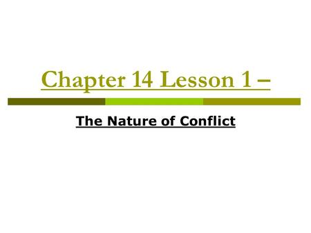 Chapter 14 Lesson 1 – The Nature of Conflict. Types of Conflict  Conflict – any disagreement, struggle, or fight.  2 major types: Interpersonal conflicts.