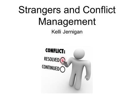 Strangers and Conflict Management Kelli Jernigan.
