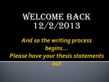 WELCOME BACK 12/2/2013. YOU WILL BE ABLE TO: Collaborate with peers to determine all themes present within your story Make connections to literary device.