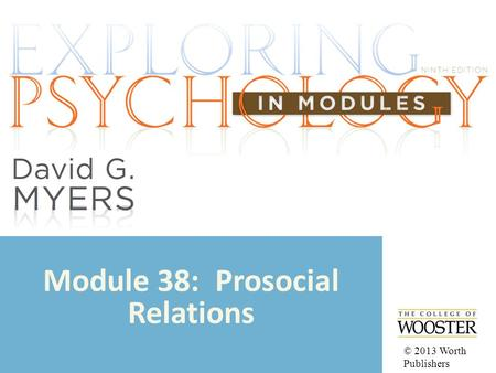 Module 38: Prosocial Relations © 2013 Worth Publishers.