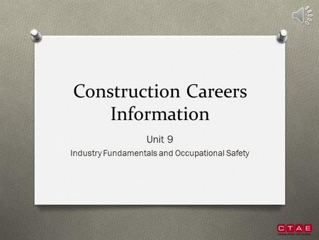 Construction Careers Information Unit 9 Industry Fundamentals and Occupational Safety.