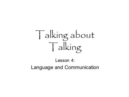 Talking about Talking Lesson 4: Language and Communication.