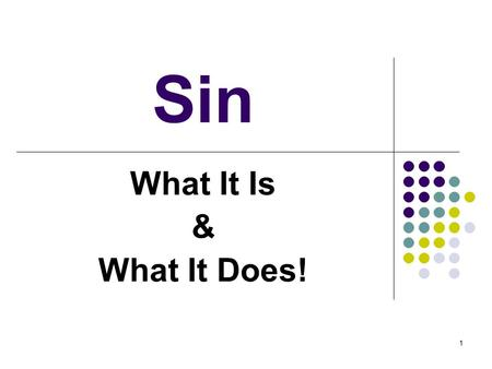 "1 Sin What It Is & What It Does!. 2 What Sin Is! ""…the transgression of the law…"" 1 Jn. 3:4 ""All unrighteousness"" 1 Jn. 5:17 ""whatsoever is not of faith."