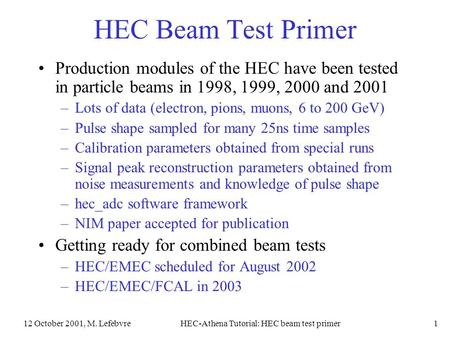 12 October 2001, M. LefebvreHEC-Athena Tutorial: HEC beam test primer1 HEC Beam Test Primer Production modules of the HEC have been tested in particle.