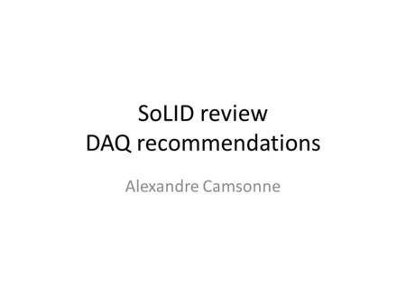 SoLID review DAQ recommendations Alexandre Camsonne.