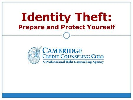 Identity Theft: Prepare and Protect Yourself. What is Identity Theft? Identity theft occurs when someone uses your personal information, without your.