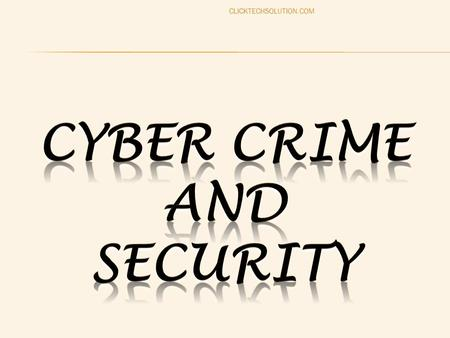 CLICKTECHSOLUTION.COM.  INTRODUCTION  HISTORY OF CYBER CRIME  CATEGORIES OF CYBER CRIME  TYEPS OF CYBER CRIME  <strong>CYBERCRIMES</strong> THREATENS NATIONAL SECORITY.