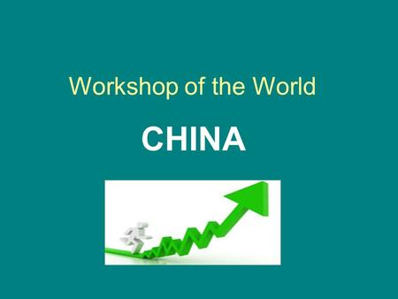 Workshop of the World CHINA. Workshop of the World In 2003 25% world steel 60% world bicycles 50% worlds shoes 50% worlds garments In 2000-2006 Production.