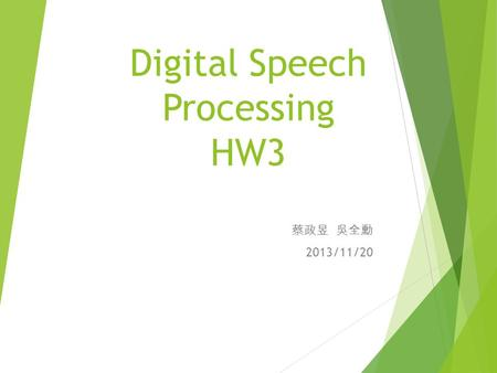 Digital Speech Processing HW3 蔡政昱 吳全勳 2013/11/20.