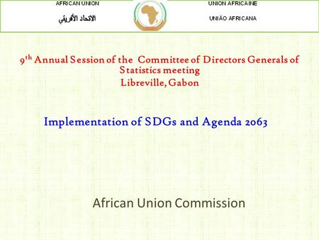 African Union Commission 9 th Annual Session of the Committee of Directors Generals of Statistics meeting Libreville, Gabon Implementation of SDGs and.