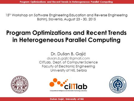Program Optimizations and Recent Trends in Heterogeneous Parallel Computing Dušan Gajić, University of Niš Program Optimizations and Recent Trends in Heterogeneous.