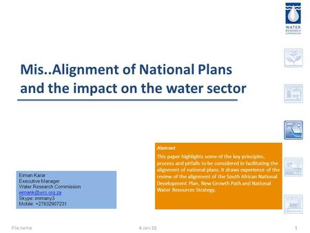 Mis..Alignment of National Plans and the impact on the water sector 4-Jan-16File name1 Eiman Karar Executive Manager Water Research Commission