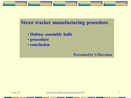 4-Jan-16S.Movchan Straw manufacturing and QC1 Straw tracker manufacturing procedure Dubna: assembly halls procedure conclusion Presented by S.Movchan.