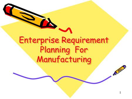 1 Enterprise Requirement Planning For Manufacturing.