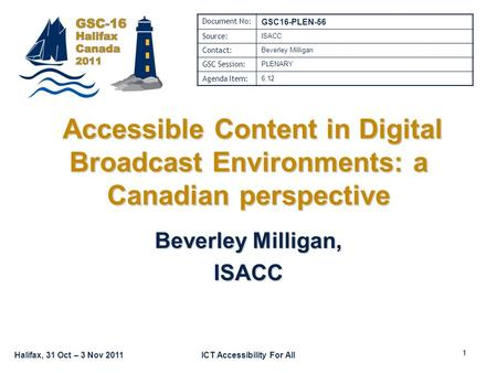 Halifax, 31 Oct – 3 Nov 2011ICT Accessibility For All Accessible Content in Digital Broadcast Environments: a Canadian perspective Accessible Content in.