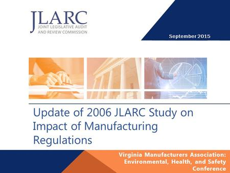 Virginia Manufacturers Association: Environmental, Health, and Safety Conference Update of 2006 JLARC Study on Impact of Manufacturing Regulations September.