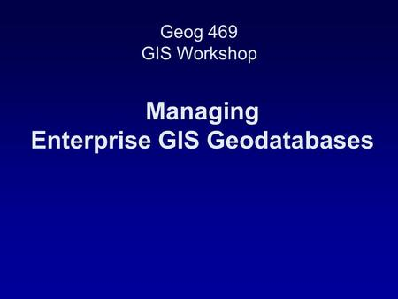 Managing Enterprise GIS Geodatabases
