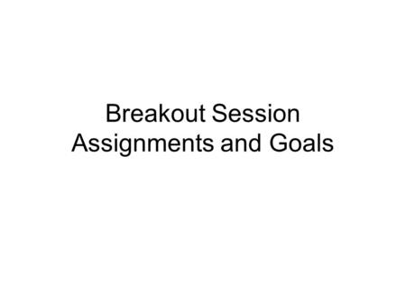 Breakout Session Assignments and Goals. Summary of Objectives and Charge to Breakout Groups Desired outcome: a comprehensive vision for NACP Data Management.