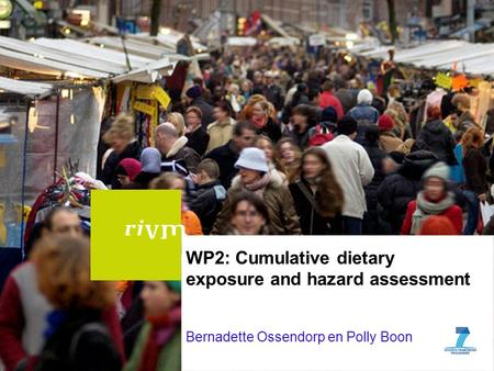 WP2: Cumulative dietary exposure and hazard assessment Bernadette Ossendorp en Polly Boon.