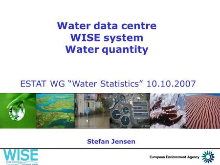"Water data centre WISE system Water quantity ESTAT WG ""Water Statistics"" 10.10.2007 Stefan Jensen."