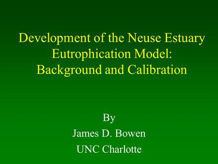 Development of the Neuse Estuary Eutrophication Model: Background and Calibration By James D. Bowen UNC Charlotte.