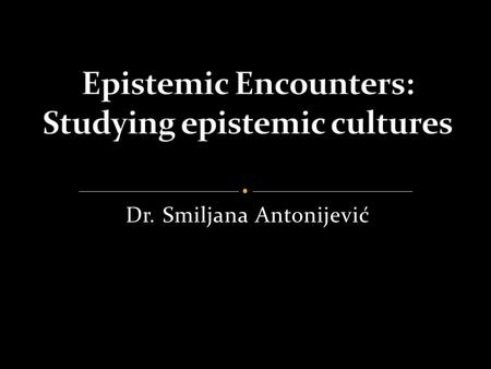 Dr. Smiljana Antonijević. What are epistemic cultures and trading zones? What is the field of digital humanities and social sciences, and what changes.
