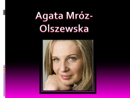  Date of Birth: 7th April, 1982  Date of Death: 4th June, 2008  Height: 191cm  Weight: 73kg  First coach: Małgorzta Podstawska  The first club volleyball:Tarnovia.