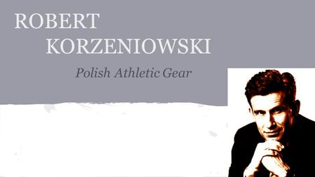 ROBERT KORZENIOWSKI Polish Athletic Gear. Who is he? Robert Korzeniowiski is a former Polish racewalker. He has won four gold medals at the Summer Olympics.