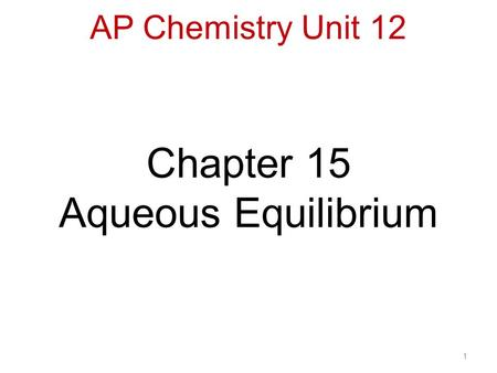 1 Chapter 15 Aqueous Equilibrium AP Chemistry Unit 12.