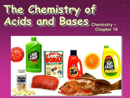 1 The Chemistry of Acids and Bases Chemistry – Chapter 16.